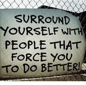 surround-yourself-with-people-that-force-you-to-do-better-5414645.png