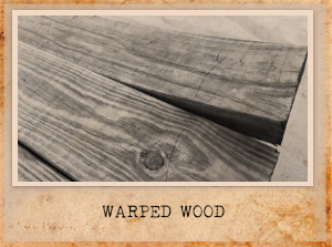 WARPED WOOD