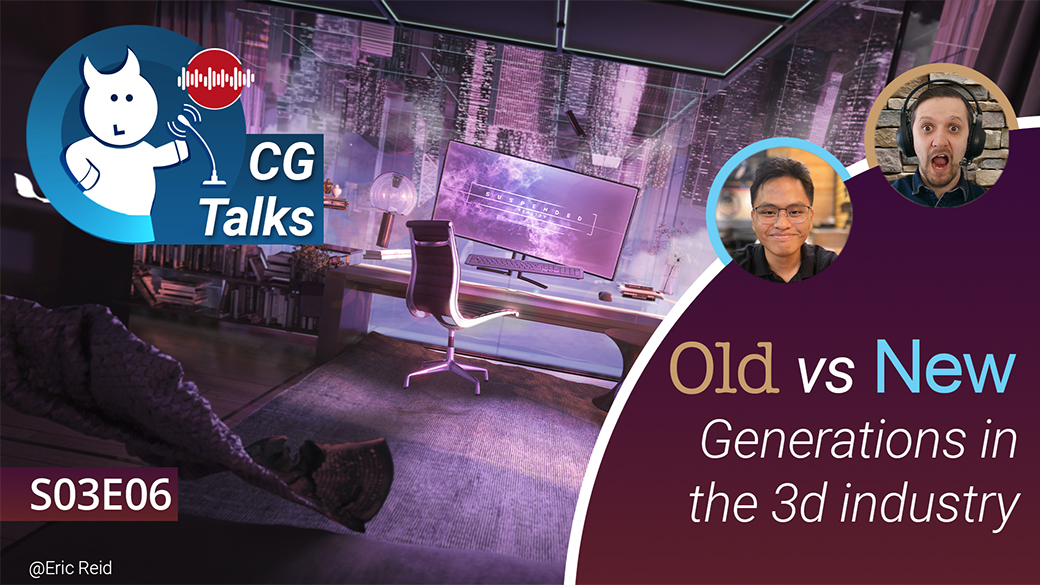 CG Talks-EP. 6: Old & New generations in the 3d Industry