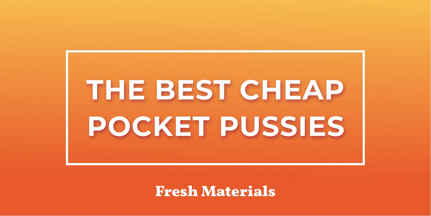 The Best Cheap Pocket Pussies for Male Masturbating