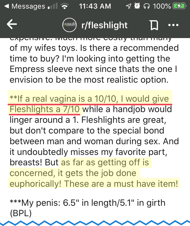 "Quote from Reddit: ""If a real vagina is a 10/10, I would give Fleshlights a 7/10 while a hanjob would linger around a 1. As far as getting off is concerned, it gets the job done euphorically!"""