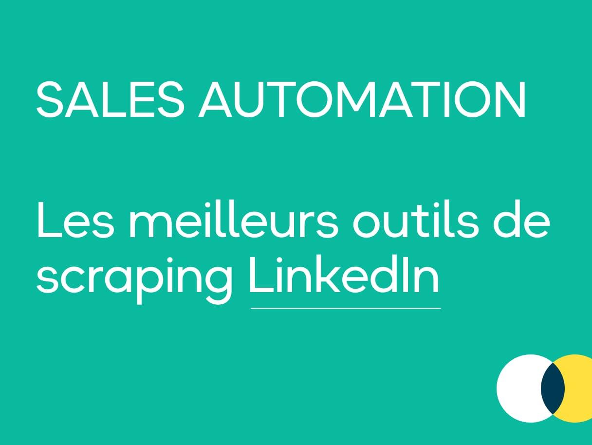 Sales Automation : Le top des outils de scraping LinkedIn