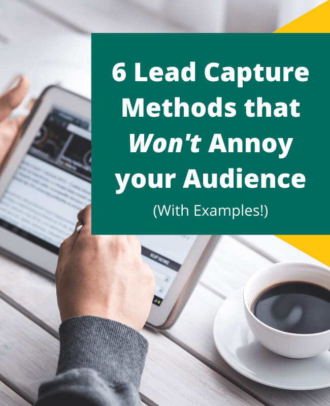 Lead Capture Methods that Won't Annoy your Audience