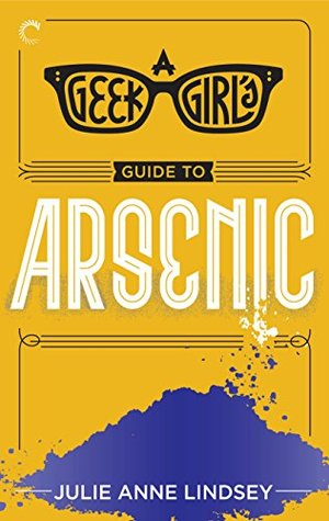 A Geek Girl's Guide to Arsenic (The Geek Girl Mysteries #2)
