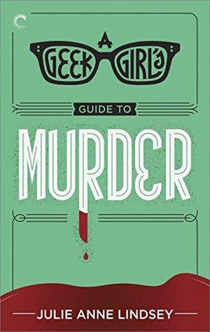 A Geek Girl's Guide to Murder (The Geek Girl Mysteries #1)