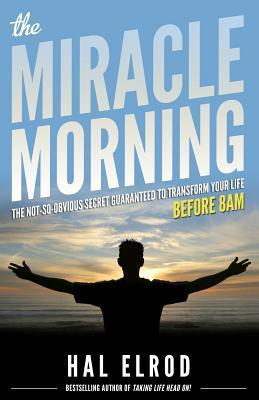 The Miracle Morning: The Not-So-Obvious Secret Guaranteed to Transform Your Life: Before 8AM