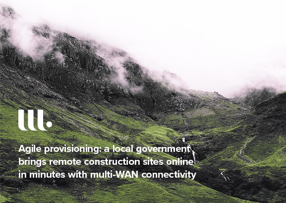 Agile provisioning: a local government brings remote construction sites online in minutes with multi-WAN connectivity