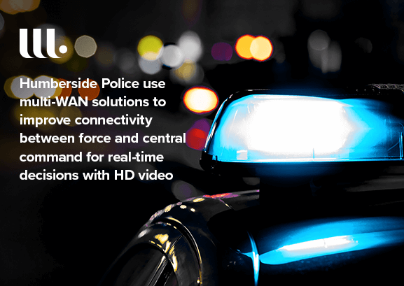 Humberside Police use multi-WAN solutions to connect surveillance vehicles to central command for real-time decisions with HD video