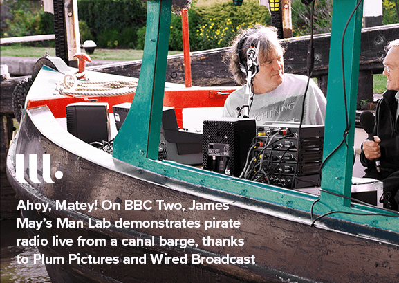 Ahoy, matey! On BBC Two, James May's Man Lab demonstrates pirate radio live from a canal barge, thanks to Plum Pictures and Wired Broadcast