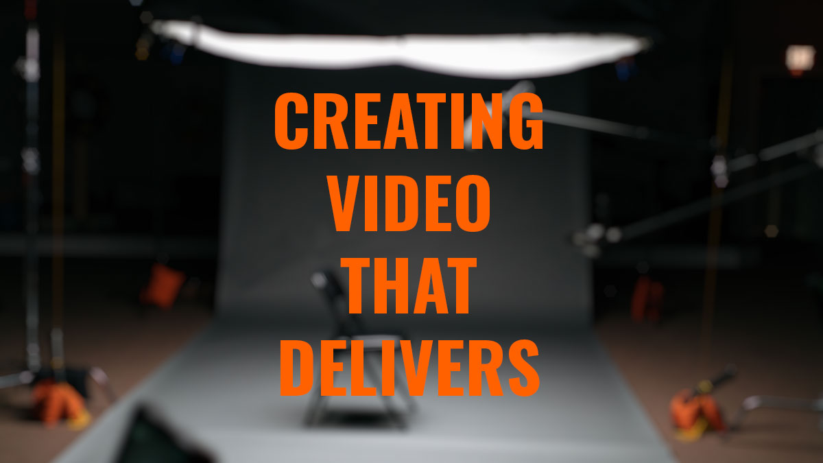 Creating Video that Delivers – Our 5 Secrets