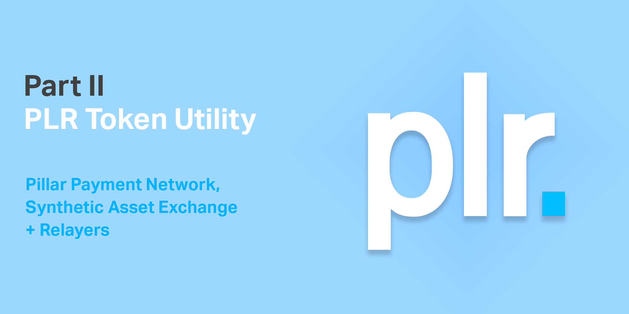 Understanding PLR Utility Part II: Pillar Payment Network, Synthetic Asset Exchange + Relayers