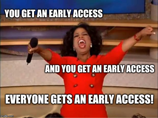 Early Access For Everyone!
