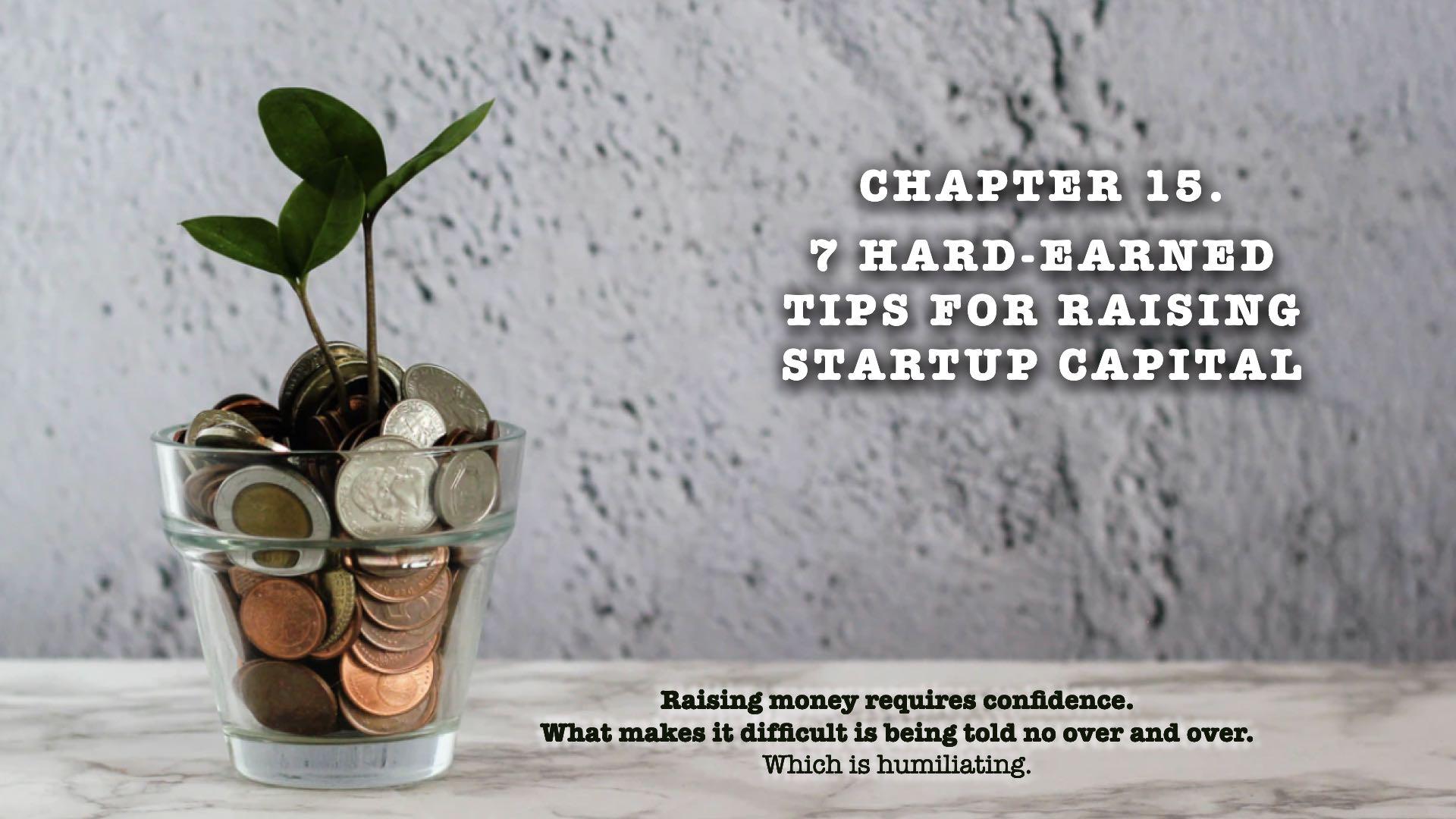 7 Hard-Earned Tips for Raising Startup Capital