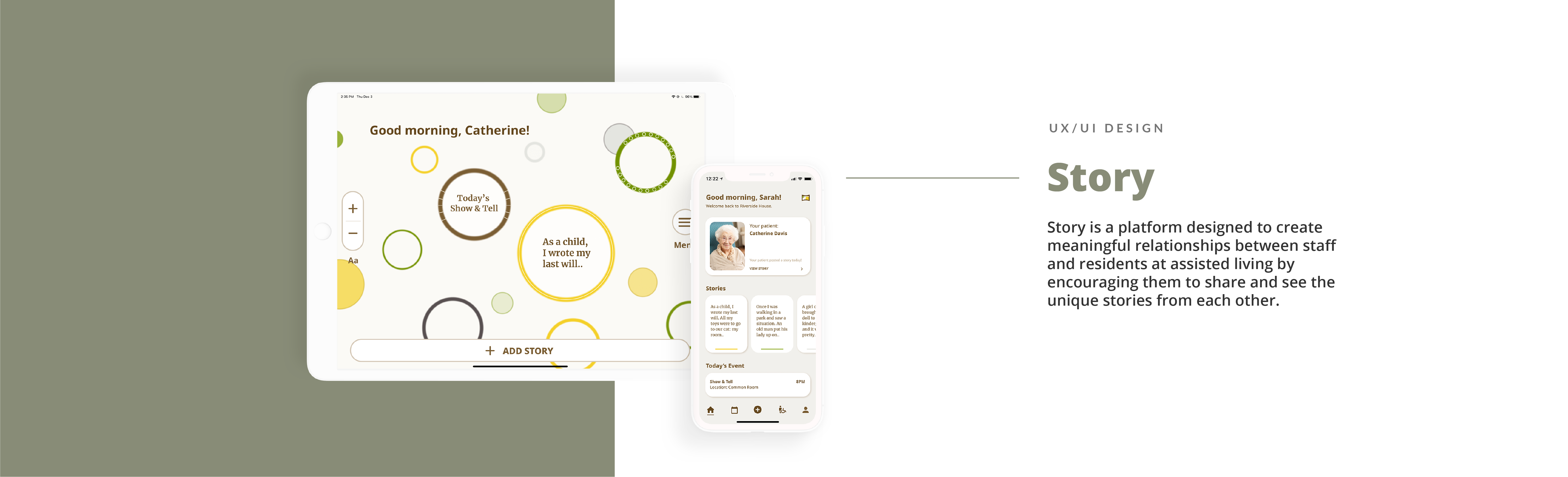 Story is a platform designed to create meaningful relationships between staff and residents at assisted living by encouraging them to share and see the unique stories from each other. Preview mockup screens of the project on the side.