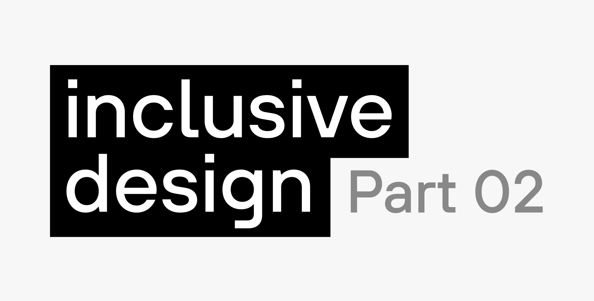 Inclusive digital design, Part 2