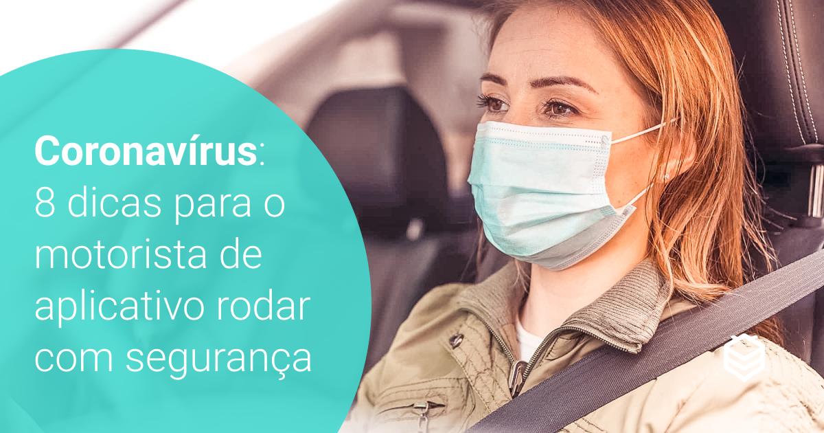 Coronavírus: 8 dicas para o motorista de aplicativo rodar com segurança