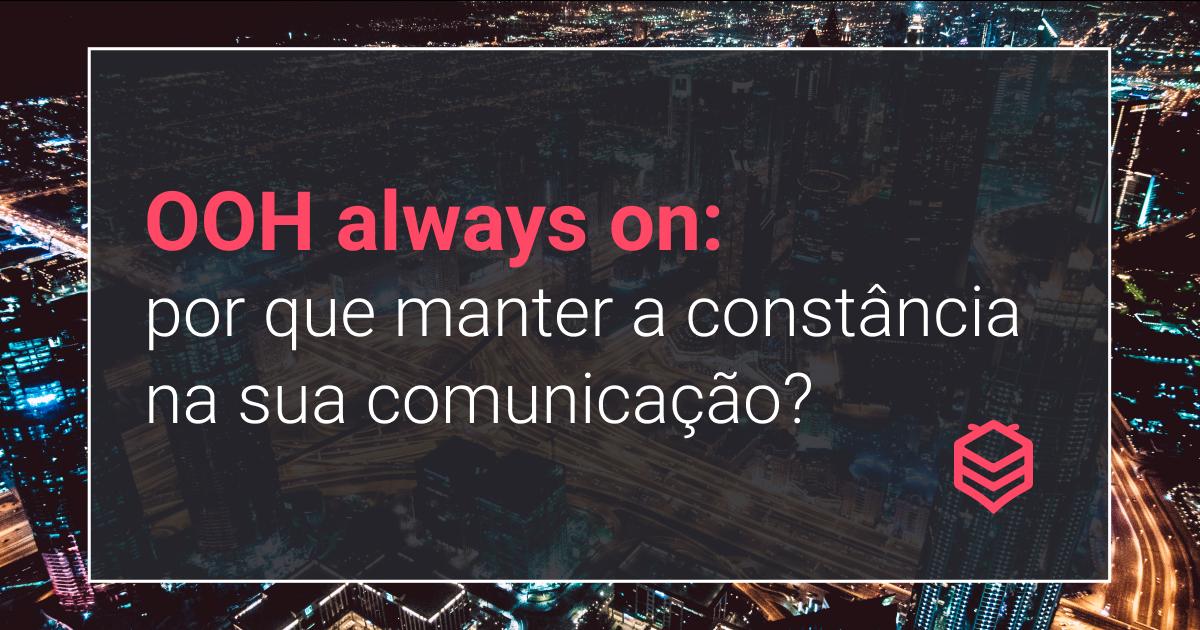 OOH always on: por que manter a constância na sua comunicação?