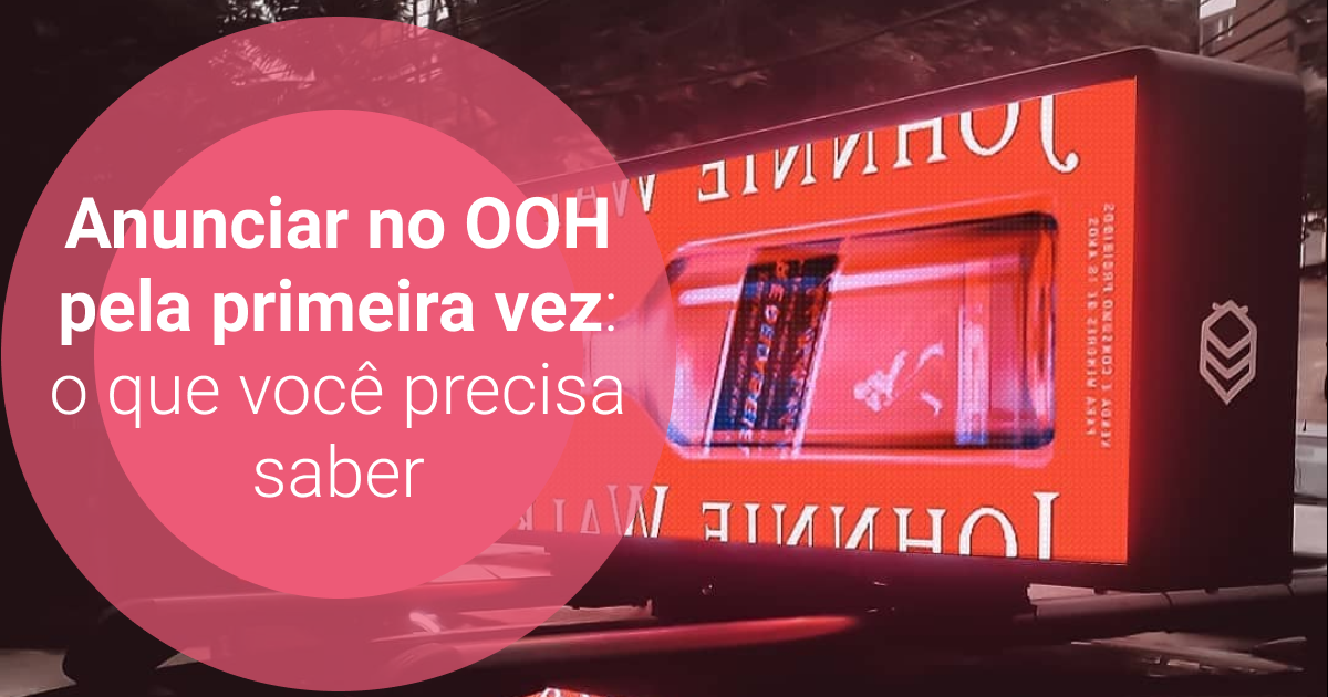 Anunciar no OOH pela primeira vez: o que você precisa saber