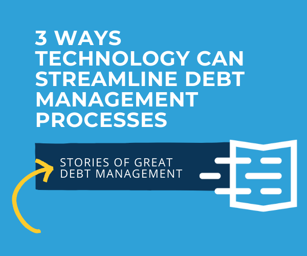3 Ways Technology Can Streamline Debt Management Processes