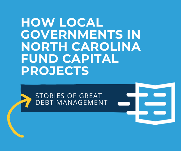 Municipal Debt 101: How Local Governments in North Carolina Fund Capital Projects