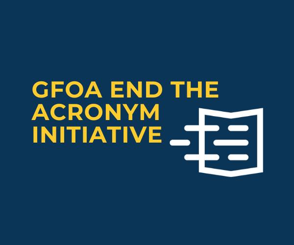 GFOA End The Acronym Initiative