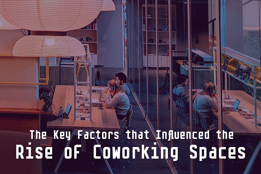 Factors that Influenced the Rise of Coworking Spaces