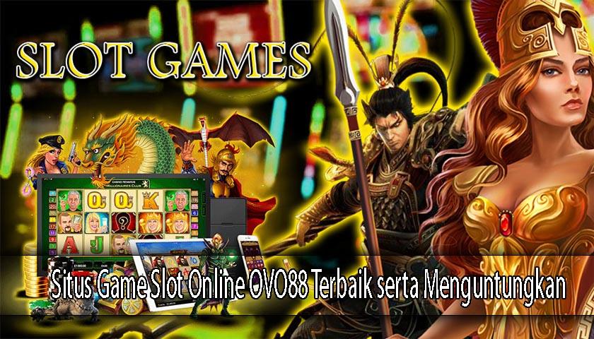 Situs Game Slot Online OVO88 Terbaik serta Menguntungkan