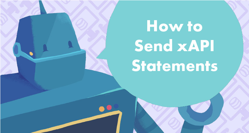 How to Send Custom xAPI Statements in 2021 Tutorial Cover Photo
