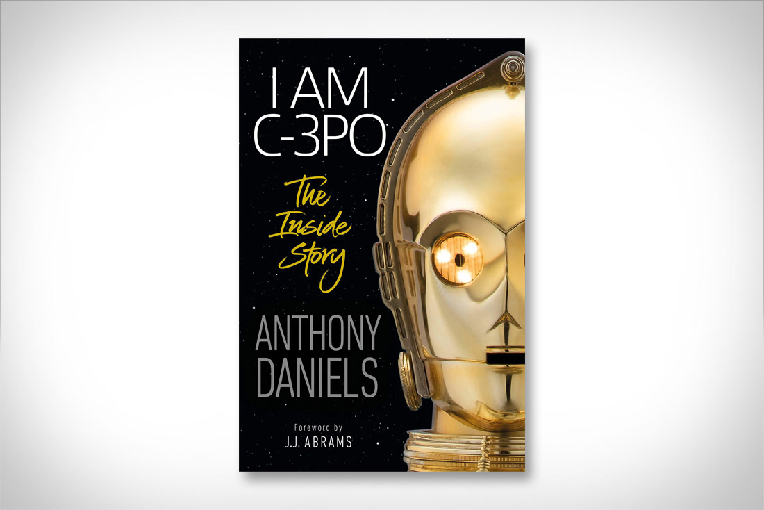 I Am C-3PO - The Inside Story Foreword by J.J. Abrams