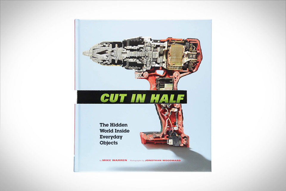 Cut in Half - The Hidden World Inside Everyday Objects Book