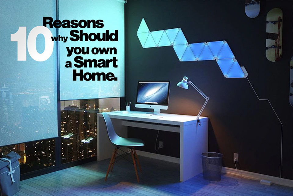 10 Reasons why to own a Smart Home