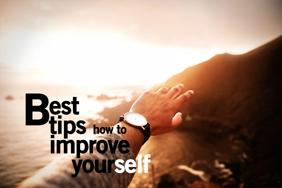 Best tips on how to improve yourself