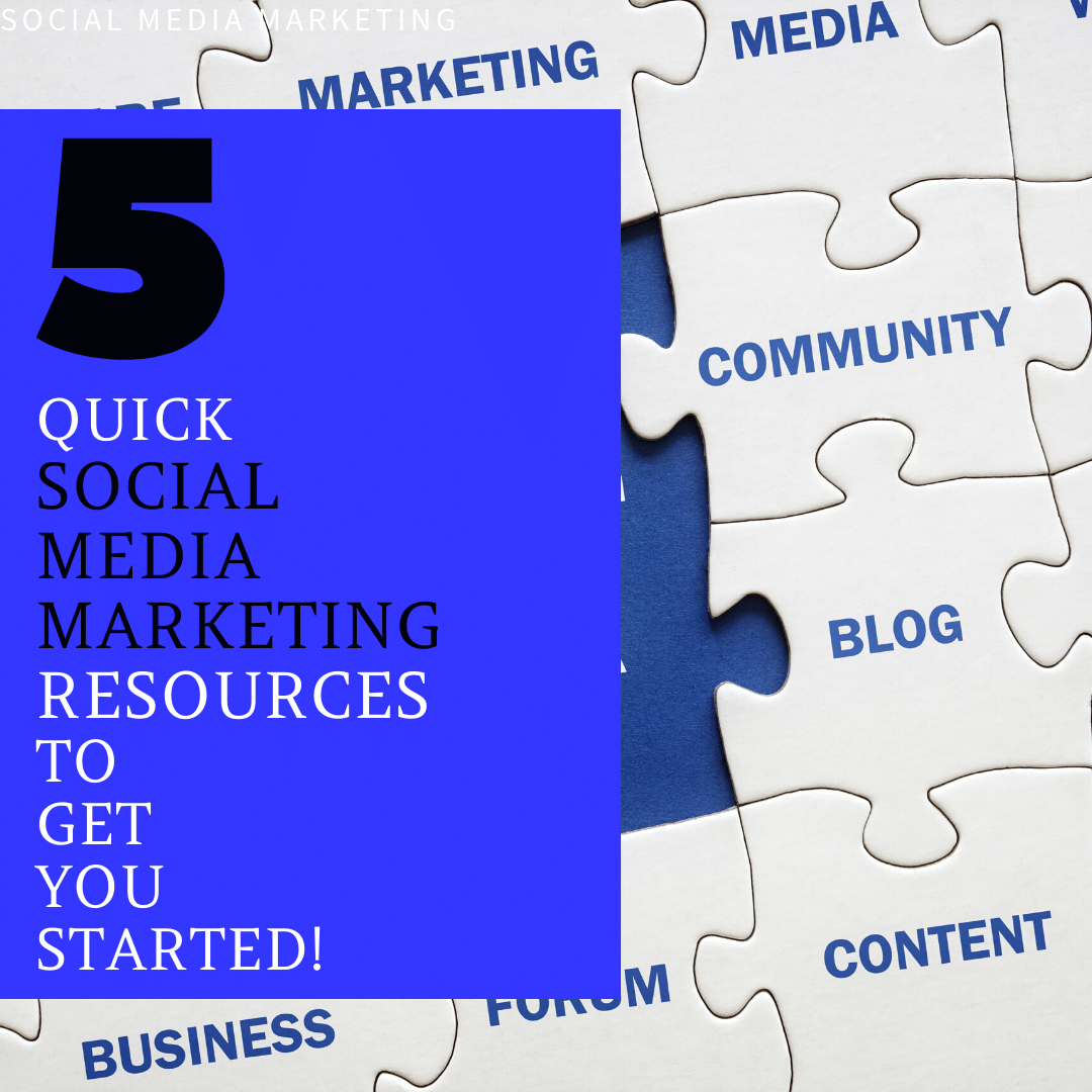 5 Quick Social Media Marketing Resources to Get You Started! 2021 Edition