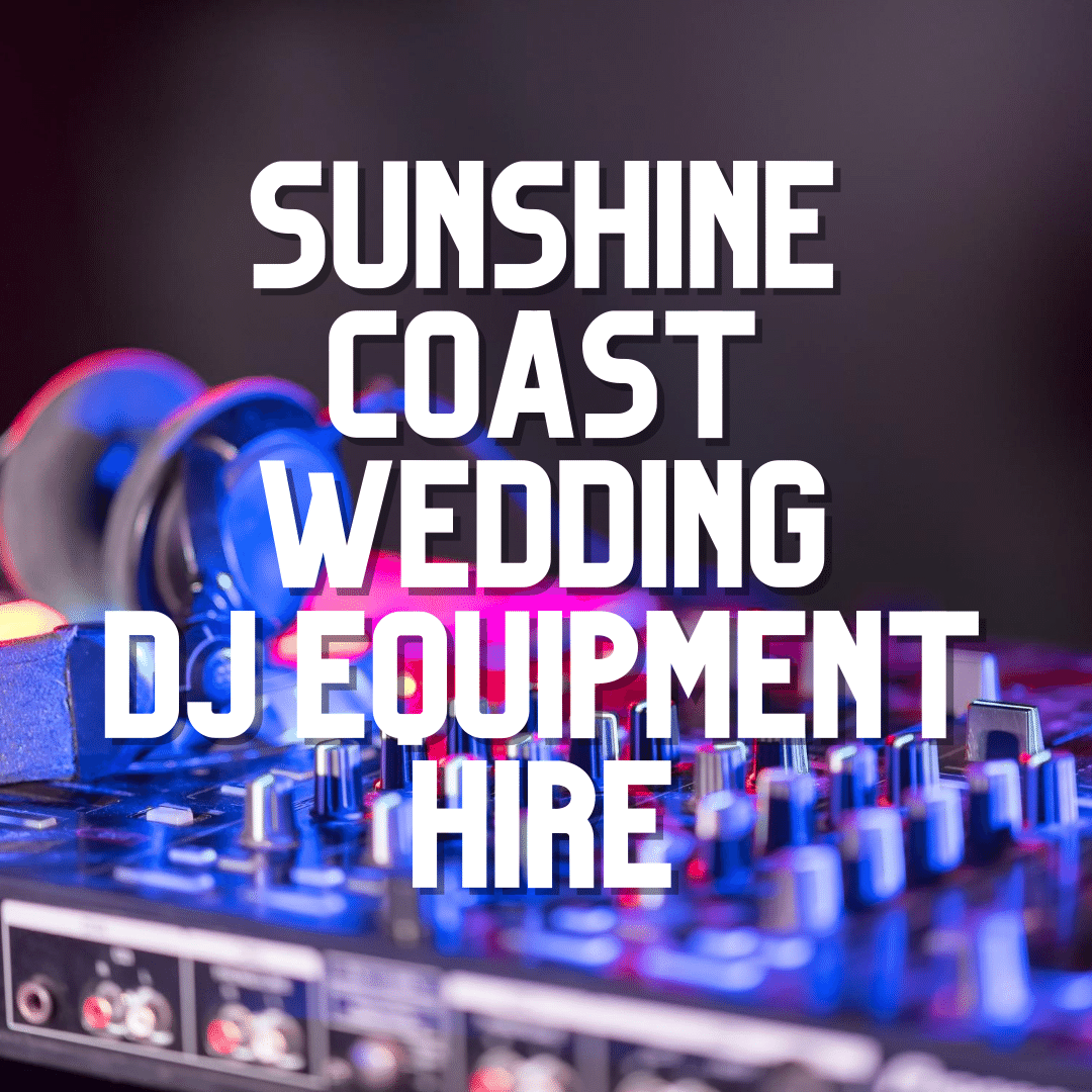 Sunshine Coast Wedding DJ Equipment Hire