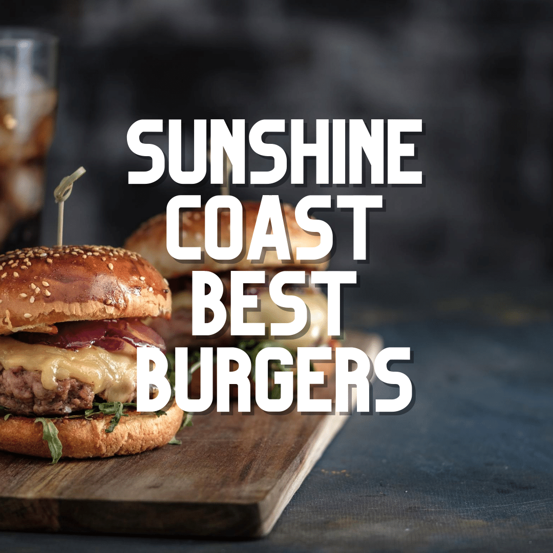 Best Burgers on the Sunshine Coast 2020
