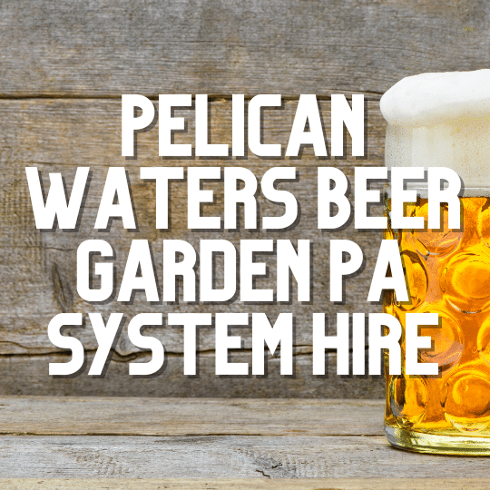 Pelican Waters Beer Garden PA | AV Hire