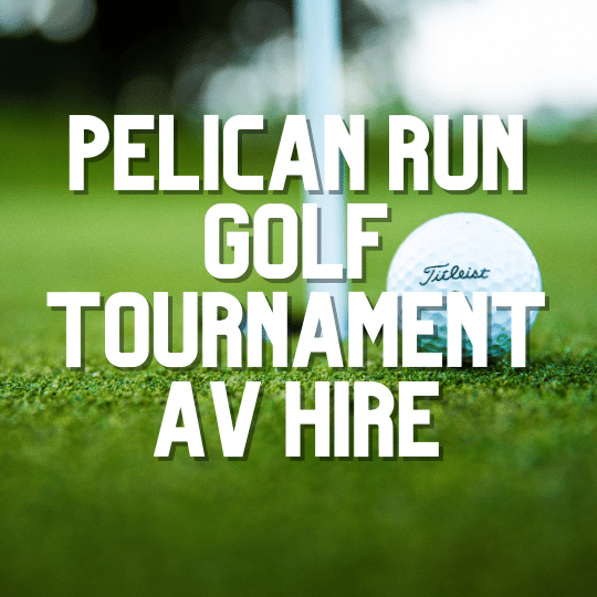 Pelican Run Golf Tournament | AV Hire