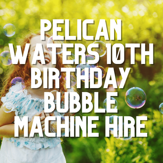 Pelican Waters 10th Birthday Bubble Machine | AV Hire