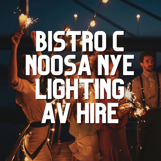 Bistro C Noosa NYE Lighting | AV Hire