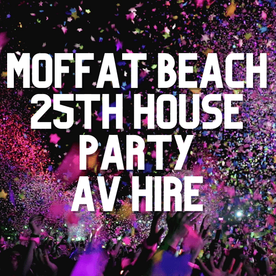 Moffat Beach 25th House Party | AV Hire