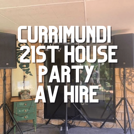 Currimundi 21st Birthday House Party | AV Hire