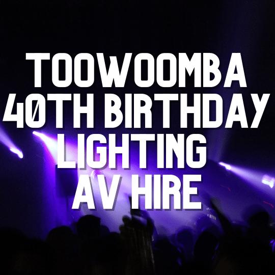 Toowoomba 40th Birthday Lighting | AV Hire