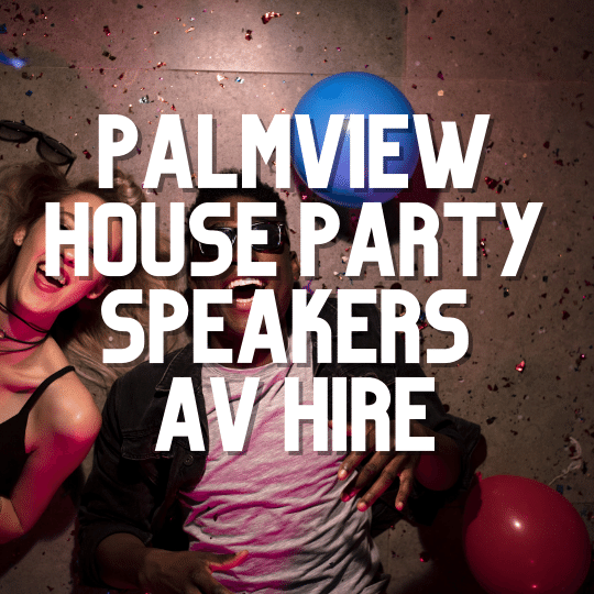 Palmview House Party Speakers | AV Hire
