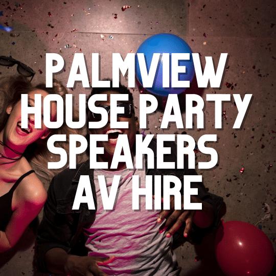 Palmview House Party Speakers | AV Hire