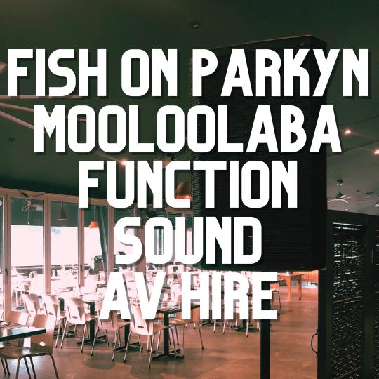 Fish on Parkyn Mooloolaba Function Sound | AV Hire
