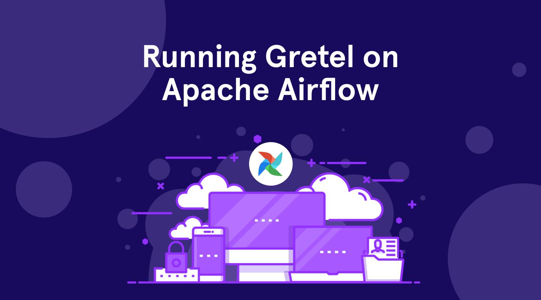 Running Gretel on Apache Airflow