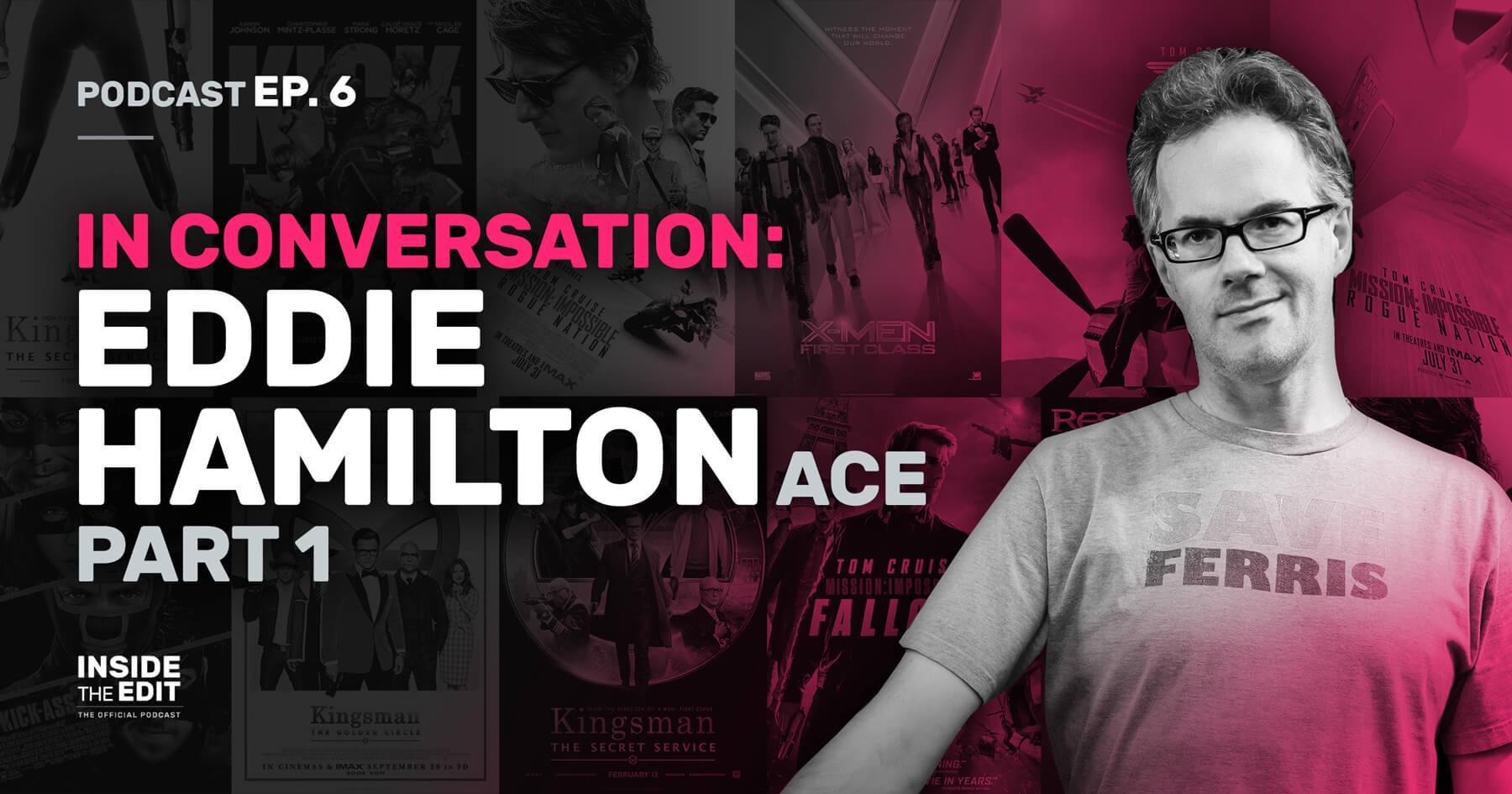 In Conversation: Eddie Hamilton PART 1