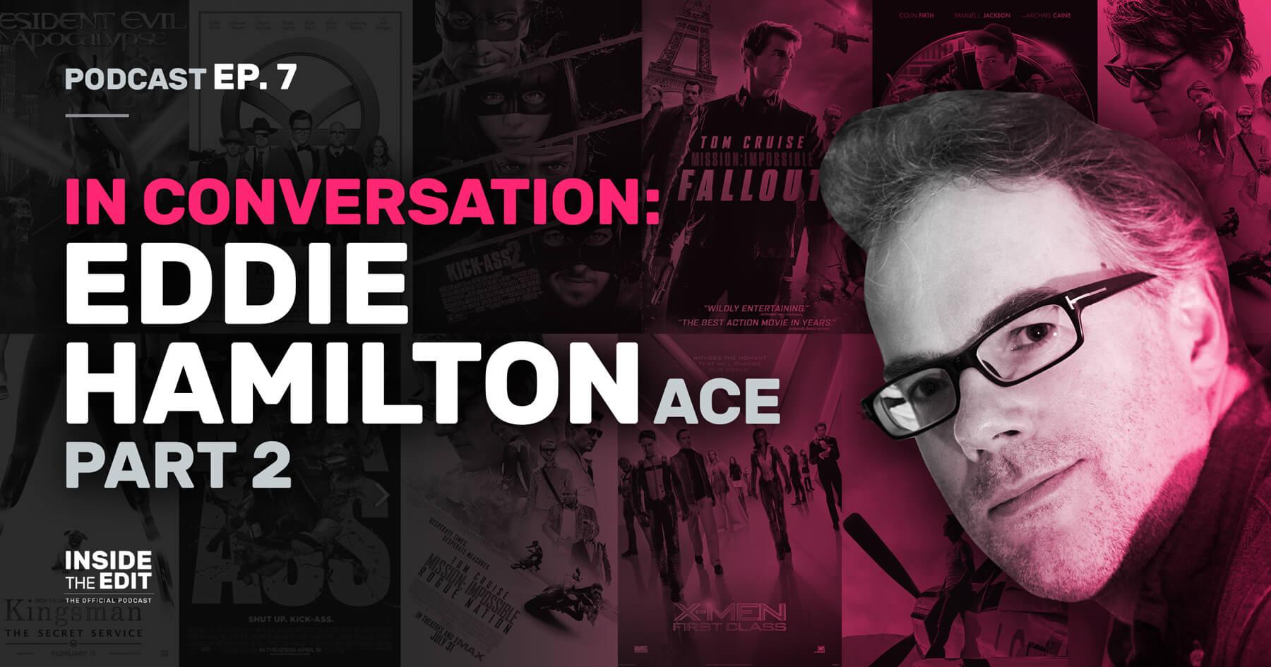 In Conversation: Eddie Hamilton PART 2