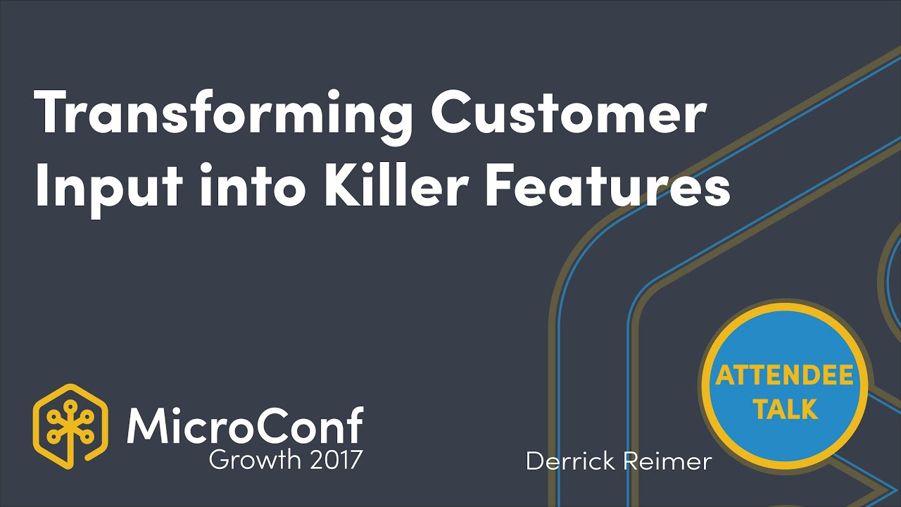 Transforming Customer Input into Killer Features