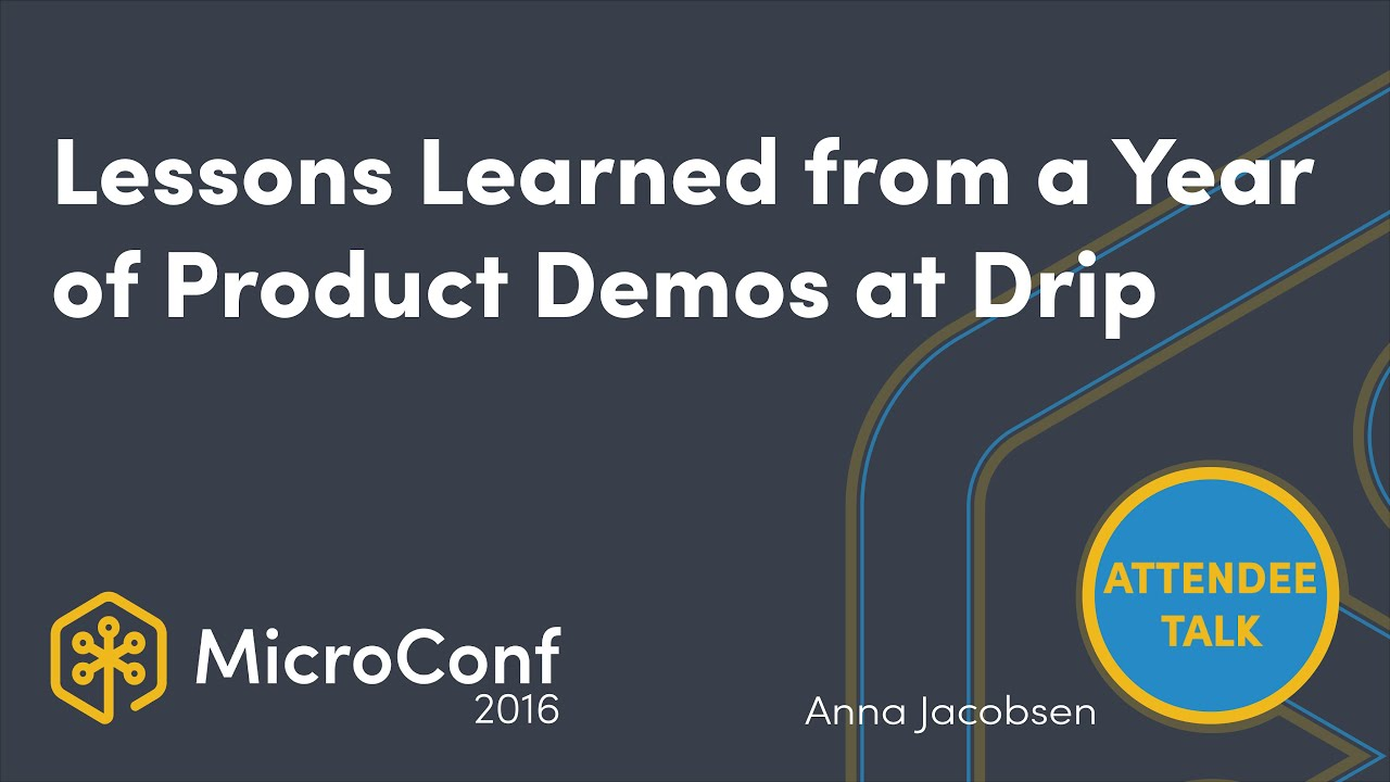Lessons Learned from a Year of Product Demos at Drip